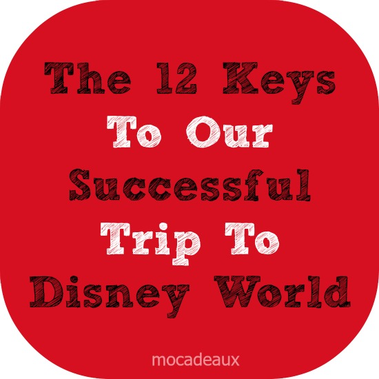 Mocadeaux - The 12 Keys To Our Successful Trip To Disney World