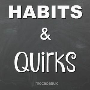 habits & quirks