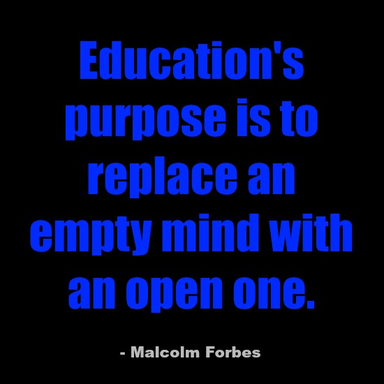Education's purpose is to replace a closed mind with an open one.